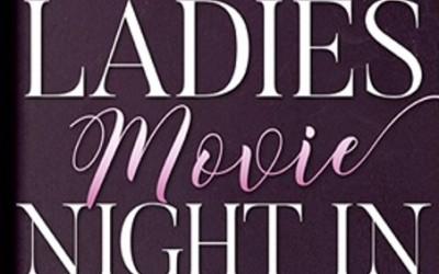 LADIES MOVIE NIGHT IN